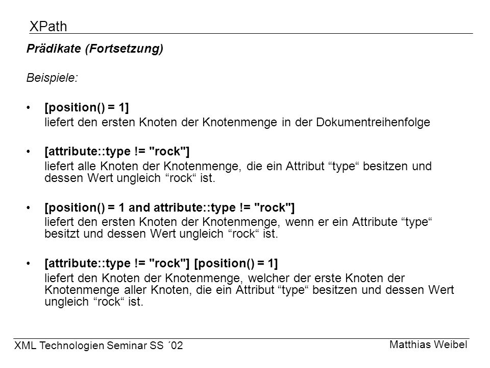 XPath Prädikate (Fortsetzung) Beispiele: [position() = 1]